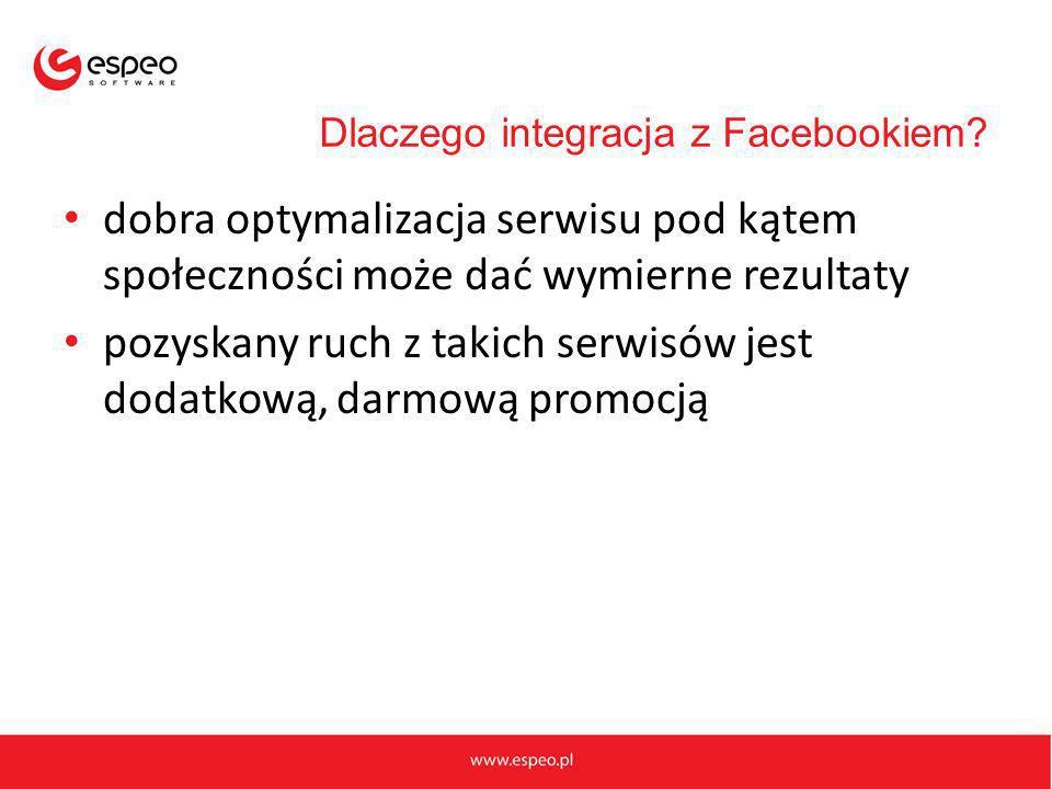 Dlaczego integracja z Facebookiem? dobra optymalizacja serwisu pod kątem społeczności może dać wymierne rezultaty pozyskany ruch z takich serwisów jes