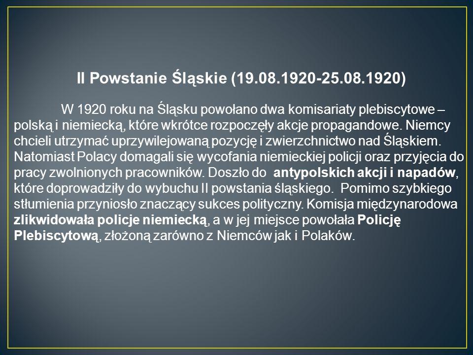 II Powstanie Śląskie (19.08.1920-25.08.1920) W 1920 roku na Śląsku powołano dwa komisariaty plebiscytowe – polską i niemiecką, które wkrótce rozpoczęły akcje propagandowe.