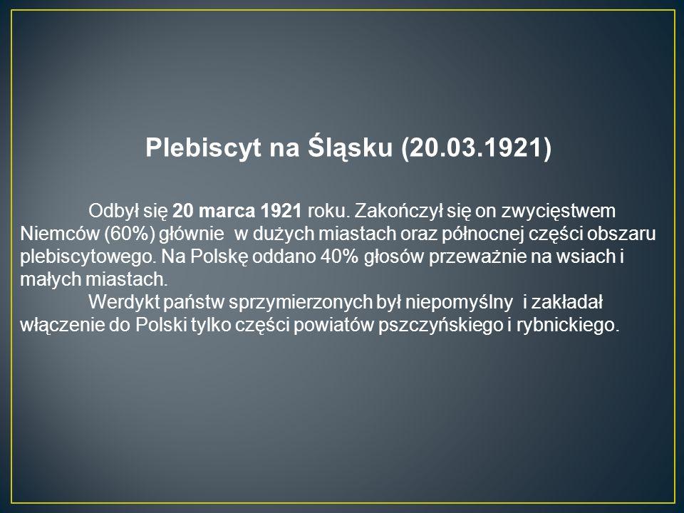 III Powstanie Śląskie (2.05.1921 – 5.07.1921) W nocy z 2 na 3 maja 1921, w reakcji na decyzję podjętą przez kraje endecji, przywódca narodowy – Wojciech Korfanty – zarządził strajk generalny, który przerodził się w III powstanie śląskie.