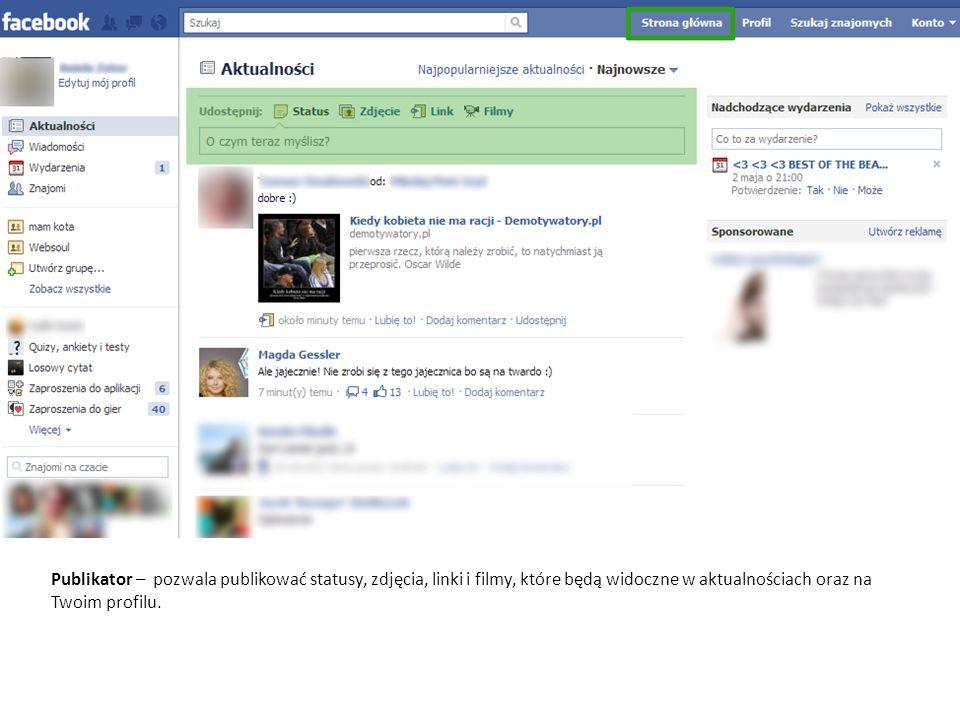 Publikator – pozwala publikować statusy, zdjęcia, linki i filmy, które będą widoczne w aktualnościach oraz na Twoim profilu.
