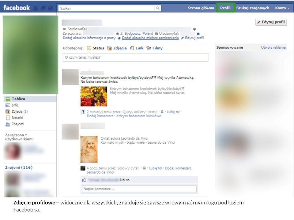 Zdjęcie profilowe – widoczne dla wszystkich, znajduje się zawsze w lewym górnym rogu pod logiem Facebooka.