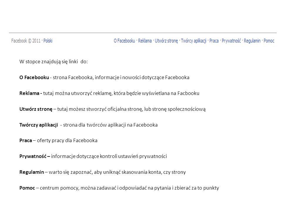 W stopce znajdują się linki do: O Facebooku - strona Facebooka, informacje i nowości dotyczące Facebooka Reklama - tutaj można utworzyć reklamę, która