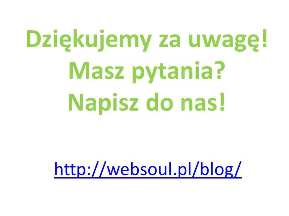 Dziękujemy za uwagę! Masz pytania? Napisz do nas! http://websoul.pl/blog/