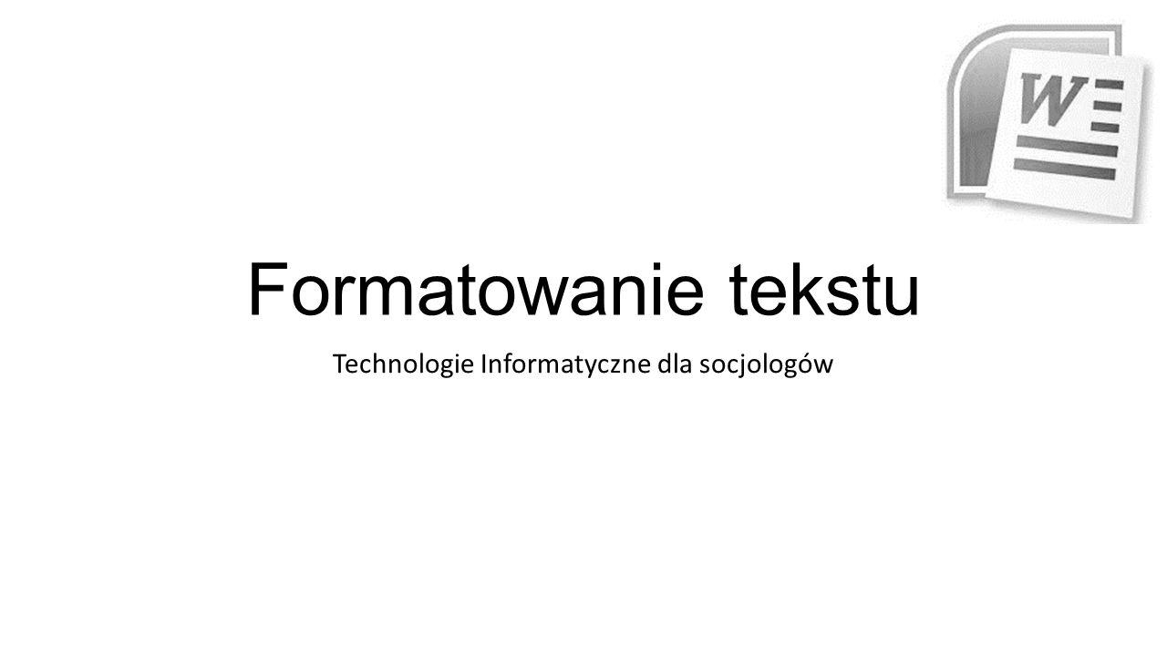 Formatowanie tekstu Technologie Informatyczne dla socjologów