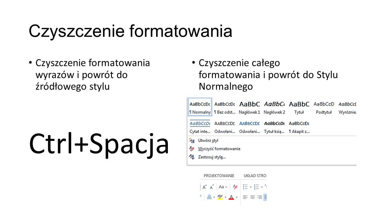Czyszczenie formatowania Czyszczenie formatowania wyrazów i powrót do źródłowego stylu Ctrl+Spacja Czyszczenie całego formatowania i powrót do Stylu N