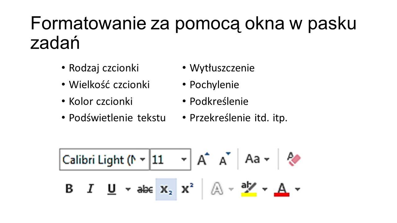 Formatowanie za pomocą okna w pasku zadań Rodzaj czcionki Wielkość czcionki Kolor czcionki Podświetlenie tekstu Wytłuszczenie Pochylenie Podkreślenie