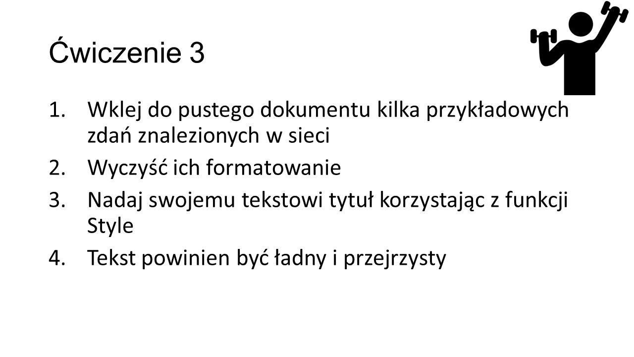 Ćwiczenie 3 1.Wklej do pustego dokumentu kilka przykładowych zdań znalezionych w sieci 2.Wyczyść ich formatowanie 3.Nadaj swojemu tekstowi tytuł korzy