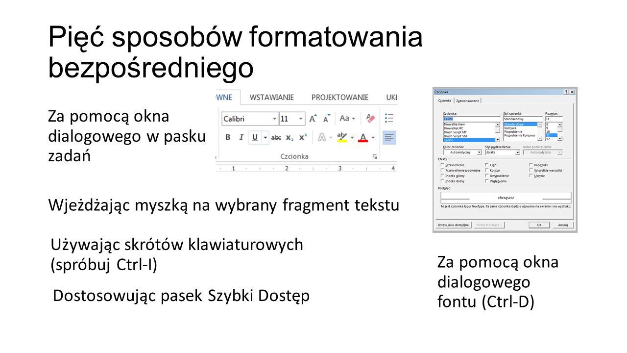 Techniki formatowania tekstu Metoda as you go Ustawiam formatowanie i wpisuję tekst Metoda selekcji Zaznaczam fragment tekstu i go formatuję Metoda wyrazu Klikam na wybrane słowo i wybieram formatowanie