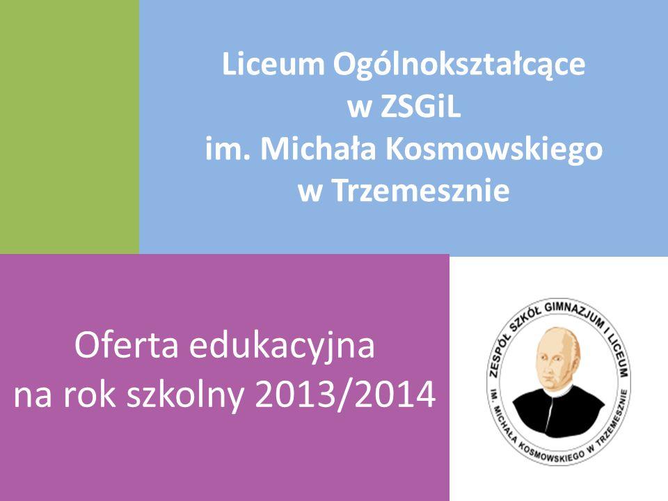 Liceum Ogólnokształcące w ZSGiL im. Michała Kosmowskiego w Trzemesznie Oferta edukacyjna na rok szkolny 2013/2014