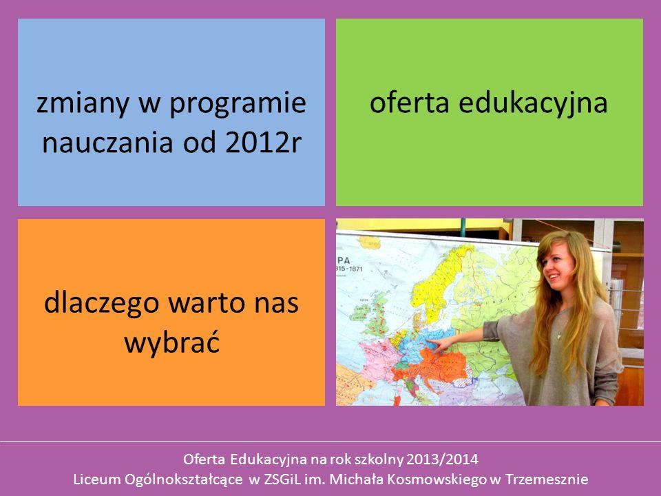 zmiany w programie nauczania od 2012r oferta edukacyjna dlaczego warto nas wybrać Oferta Edukacyjna na rok szkolny 2013/2014 Liceum Ogólnokształcące w