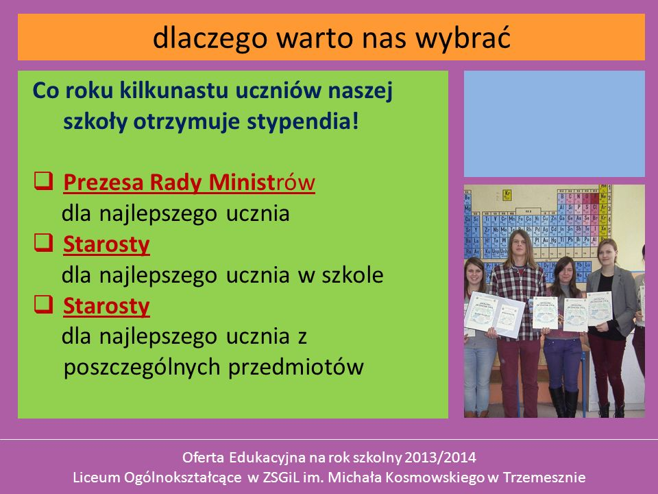 Co roku kilkunastu uczniów naszej szkoły otrzymuje stypendia! Prezesa Rady Ministrów dla najlepszego ucznia Starosty dla najlepszego ucznia w szkole S