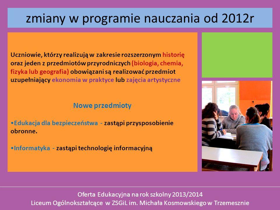 zmiany w programie nauczania od 2012r Uczniowie, którzy realizują w zakresie rozszerzonym historię oraz jeden z przedmiotów przyrodniczych (biologia,