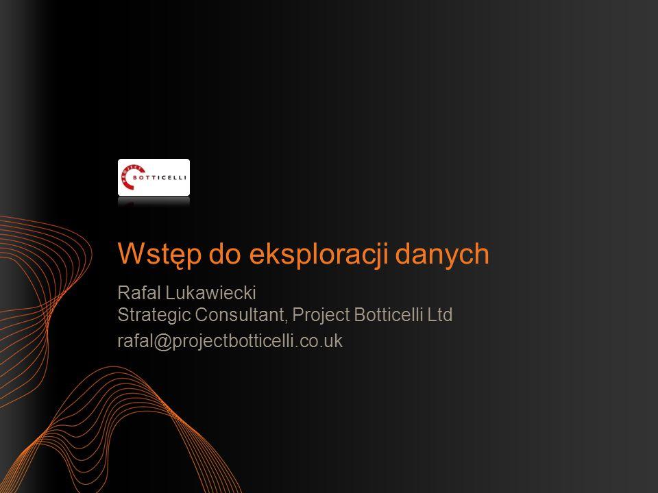 Wstęp do eksploracji danych Rafal Lukawiecki Strategic Consultant, Project Botticelli Ltd rafal@projectbotticelli.co.uk