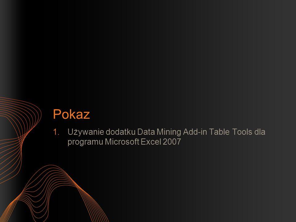 Pokaz 1.Używanie dodatku Data Mining Add-in Table Tools dla programu Microsoft Excel 2007