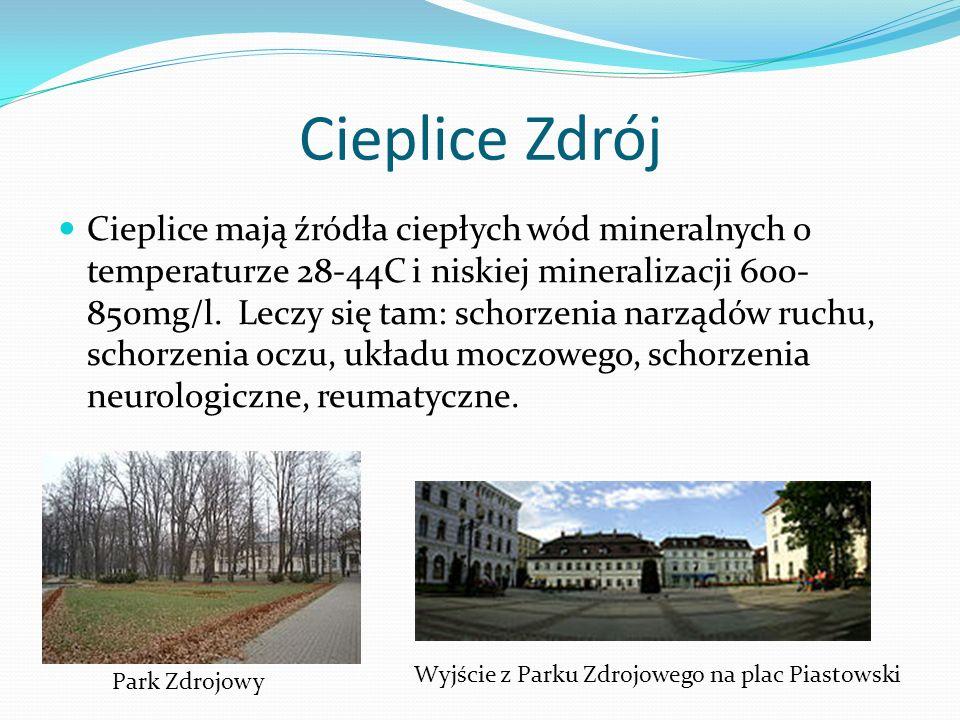 Cieplice Zdrój Cieplice mają źródła ciepłych wód mineralnych o temperaturze 28-44C i niskiej mineralizacji 600- 850mg/l. Leczy się tam: schorzenia nar