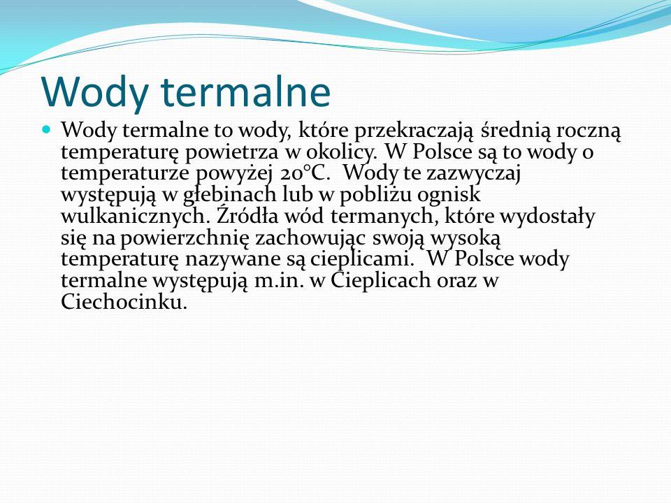 Wody termalne Wody termalne to wody, które przekraczają średnią roczną temperaturę powietrza w okolicy. W Polsce są to wody o temperaturze powyżej 20°