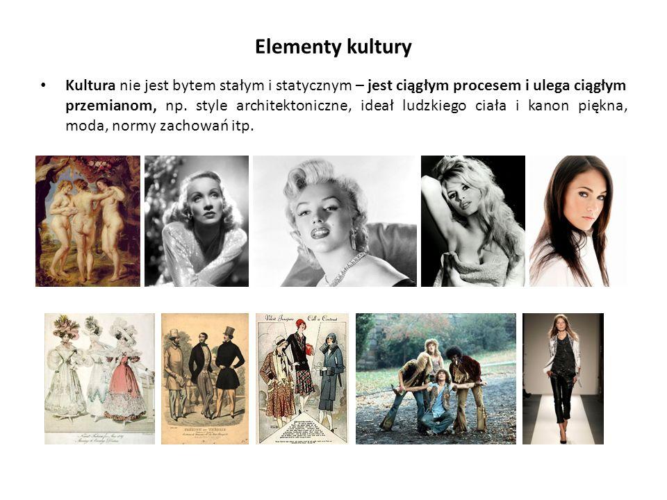 Elementy kultury Kultura nie jest bytem stałym i statycznym – jest ciągłym procesem i ulega ciągłym przemianom, np. style architektoniczne, ideał ludz