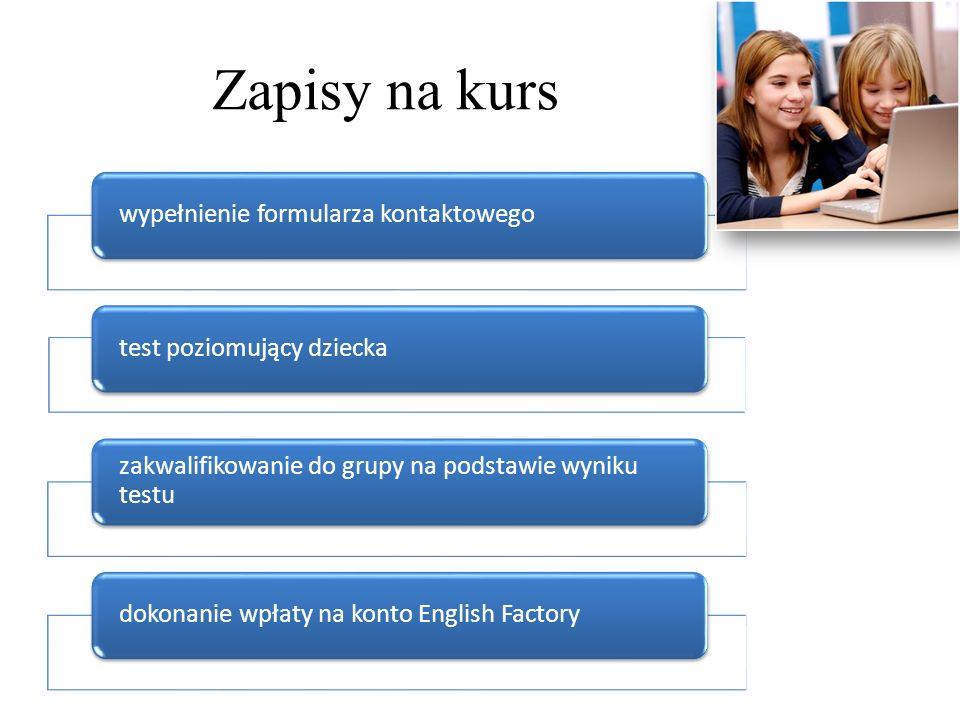 Zapisy na kurs wypełnienie formularza kontaktowegotest poziomujący dziecka zakwalifikowanie do grupy na podstawie wyniku testu dokonanie wpłaty na kon