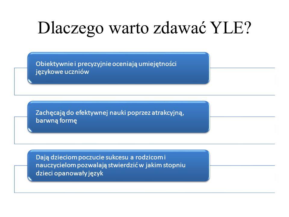 Dlaczego warto zdawać YLE? Obiektywnie i precyzyjnie oceniają umiejętności językowe uczniów Zachęcają do efektywnej nauki poprzez atrakcyjną, barwną f