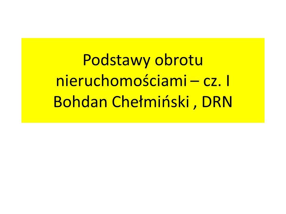 Podstawy obrotu nieruchomościami – cz. I Bohdan Chełmiński, DRN