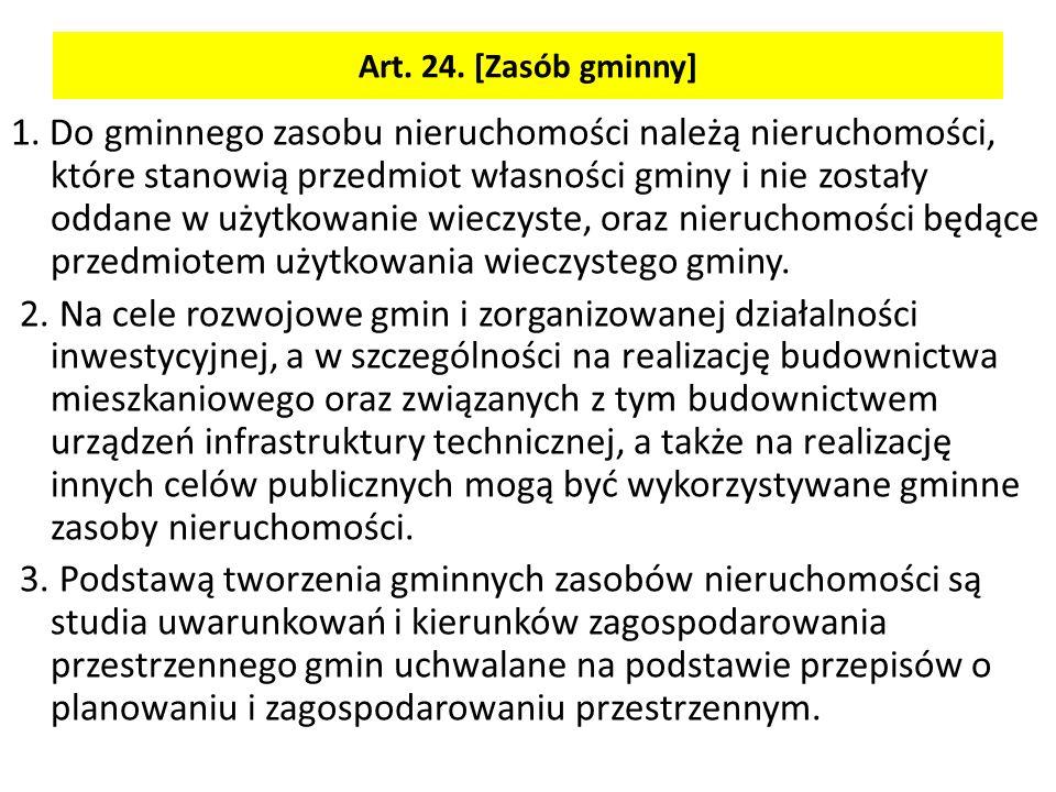 Art. 24. [Zasób gminny] 1. Do gminnego zasobu nieruchomości należą nieruchomości, które stanowią przedmiot własności gminy i nie zostały oddane w użyt