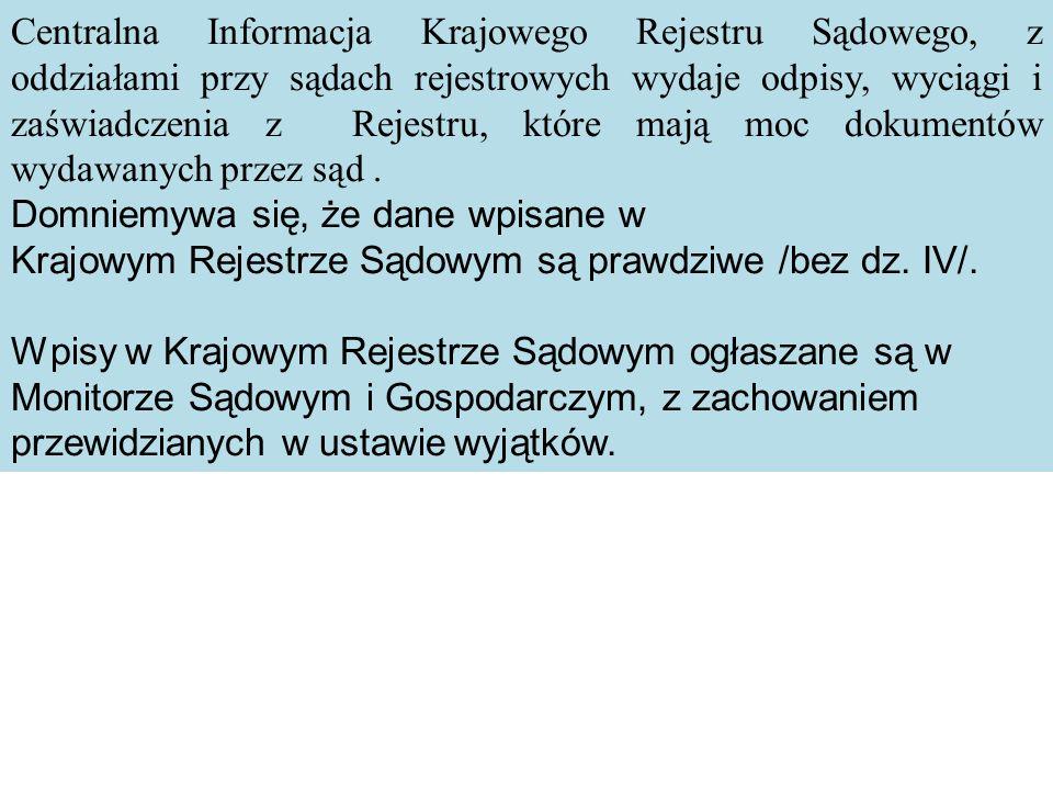 Centralna Informacja Krajowego Rejestru Sądowego, z oddziałami przy sądach rejestrowych wydaje odpisy, wyciągi i zaświadczenia z Rejestru, które mają