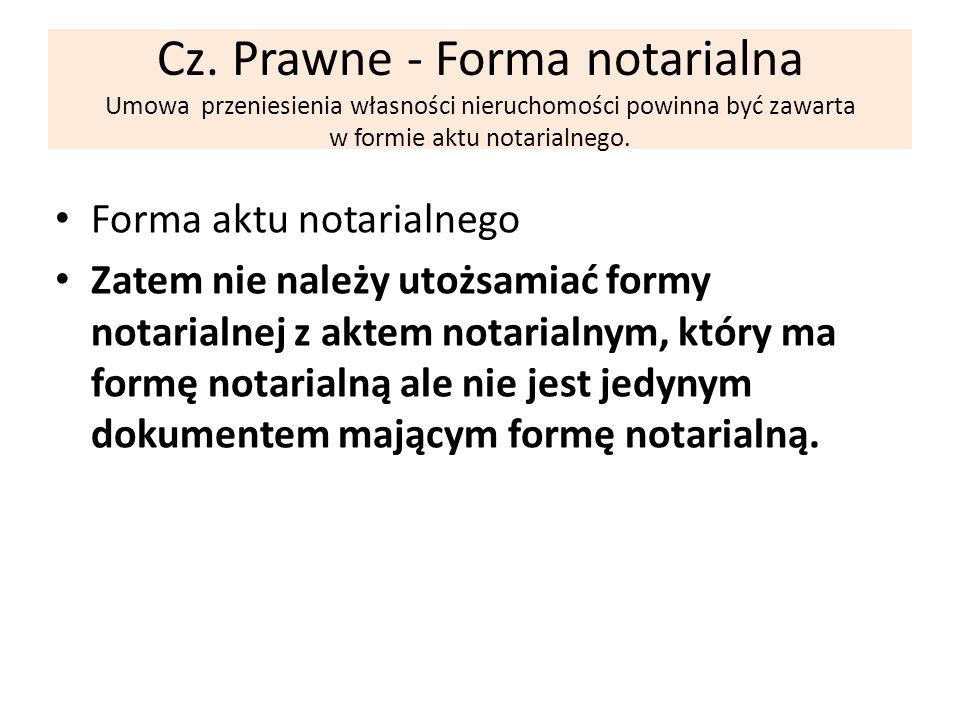 Cz. Prawne - Forma notarialna Umowa przeniesienia własności nieruchomości powinna być zawarta w formie aktu notarialnego. Forma aktu notarialnego Zate