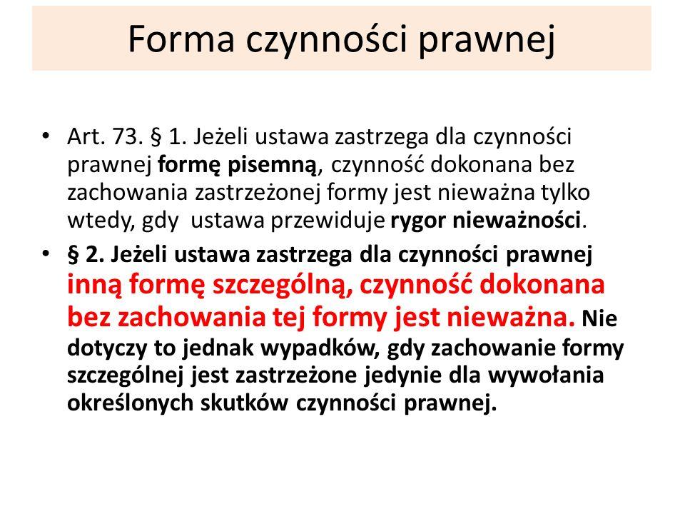 Art. 73. § 1. Jeżeli ustawa zastrzega dla czynności prawnej formę pisemną, czynność dokonana bez zachowania zastrzeżonej formy jest nieważna tylko wte