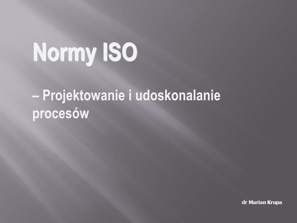 Normy ISO Normy ISO – Projektowanie i udoskonalanie procesów