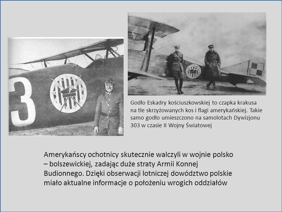 Amerykańscy ochotnicy skutecznie walczyli w wojnie polsko – bolszewickiej, zadając duże straty Armii Konnej Budionnego. Dzięki obserwacji lotniczej do