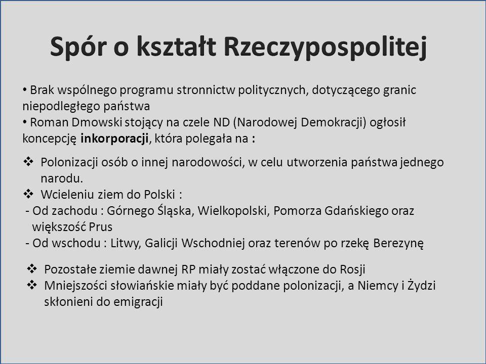 Brak wspólnego programu stronnictw politycznych, dotyczącego granic niepodległego państwa Roman Dmowski stojący na czele ND (Narodowej Demokracji) ogł