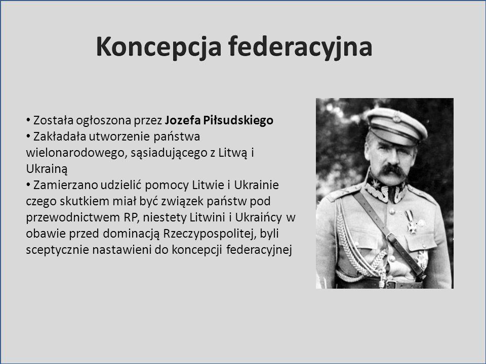 Została ogłoszona przez Jozefa Piłsudskiego Zakładała utworzenie państwa wielonarodowego, sąsiadującego z Litwą i Ukrainą Zamierzano udzielić pomocy L