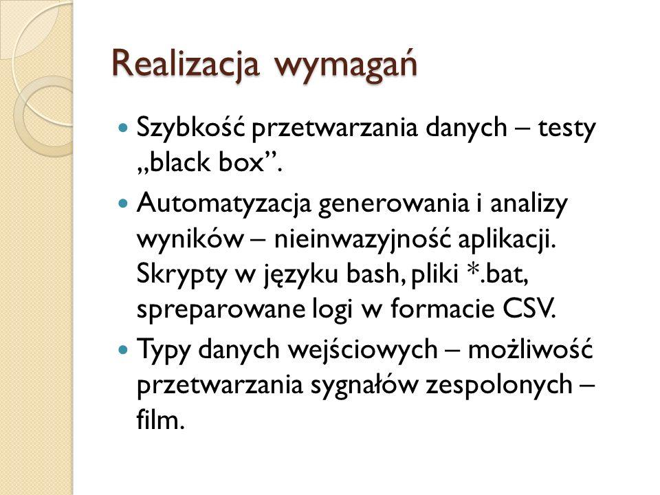 Realizacja wymagań Szybkość przetwarzania danych – testy black box. Automatyzacja generowania i analizy wyników – nieinwazyjność aplikacji. Skrypty w