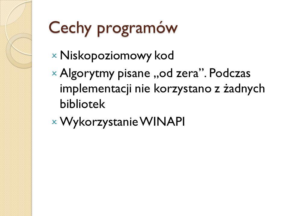 Cechy programów Niskopoziomowy kod Algorytmy pisane od zera. Podczas implementacji nie korzystano z żadnych bibliotek Wykorzystanie WINAPI