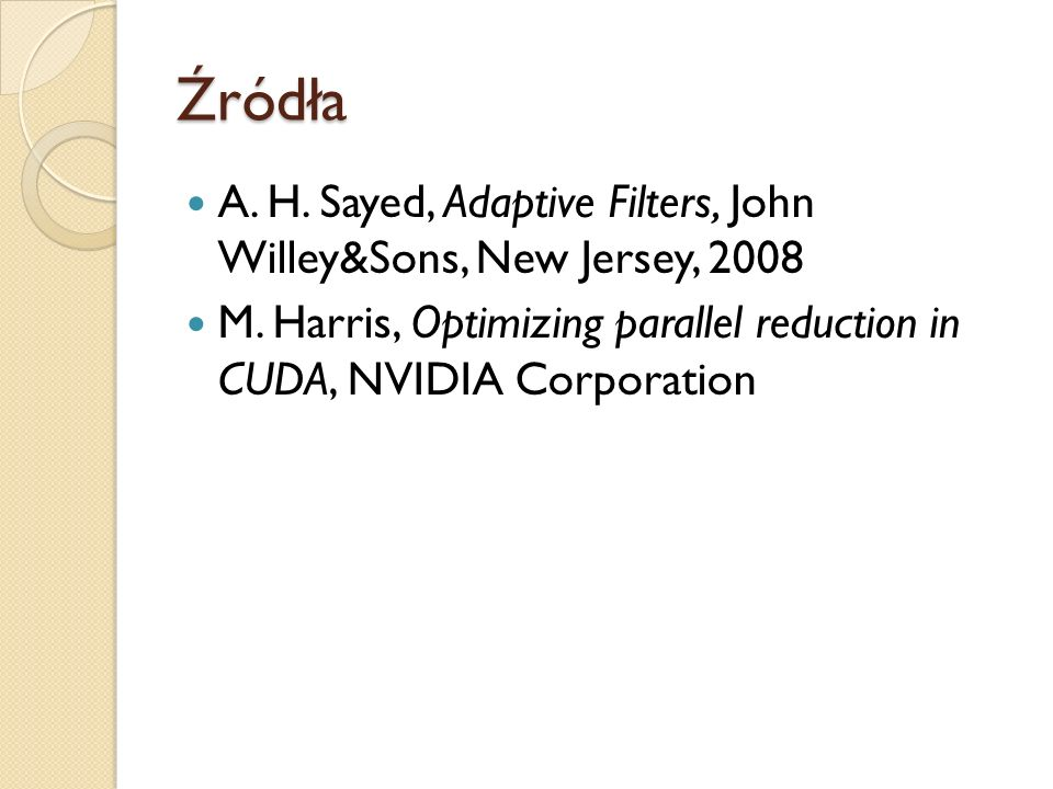 Źródła A. H. Sayed, Adaptive Filters, John Willey&Sons, New Jersey, 2008 M. Harris, Optimizing parallel reduction in CUDA, NVIDIA Corporation