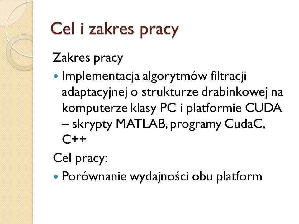 Cel i zakres pracy Zakres pracy Implementacja algorytmów filtracji adaptacyjnej o strukturze drabinkowej na komputerze klasy PC i platformie CUDA – sk