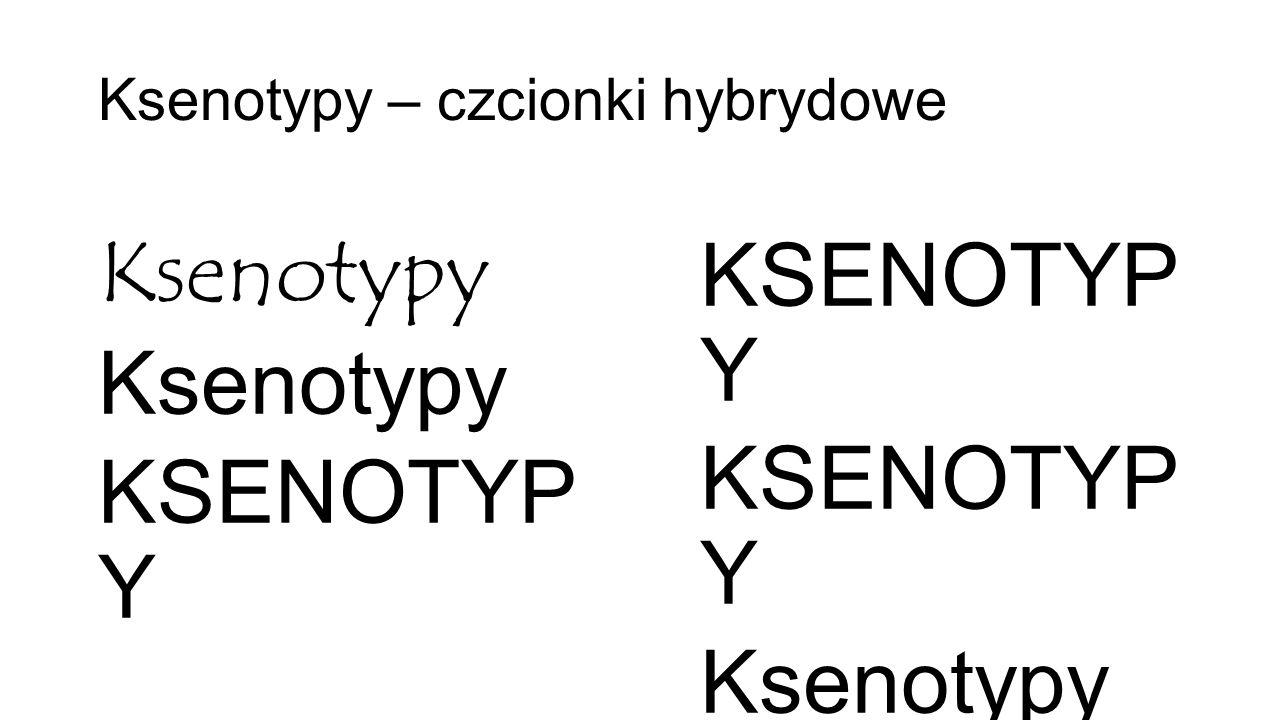 Ksenotypy – czcionki hybrydowe Ksenotypy KSENOTYP Y Ksenotypy