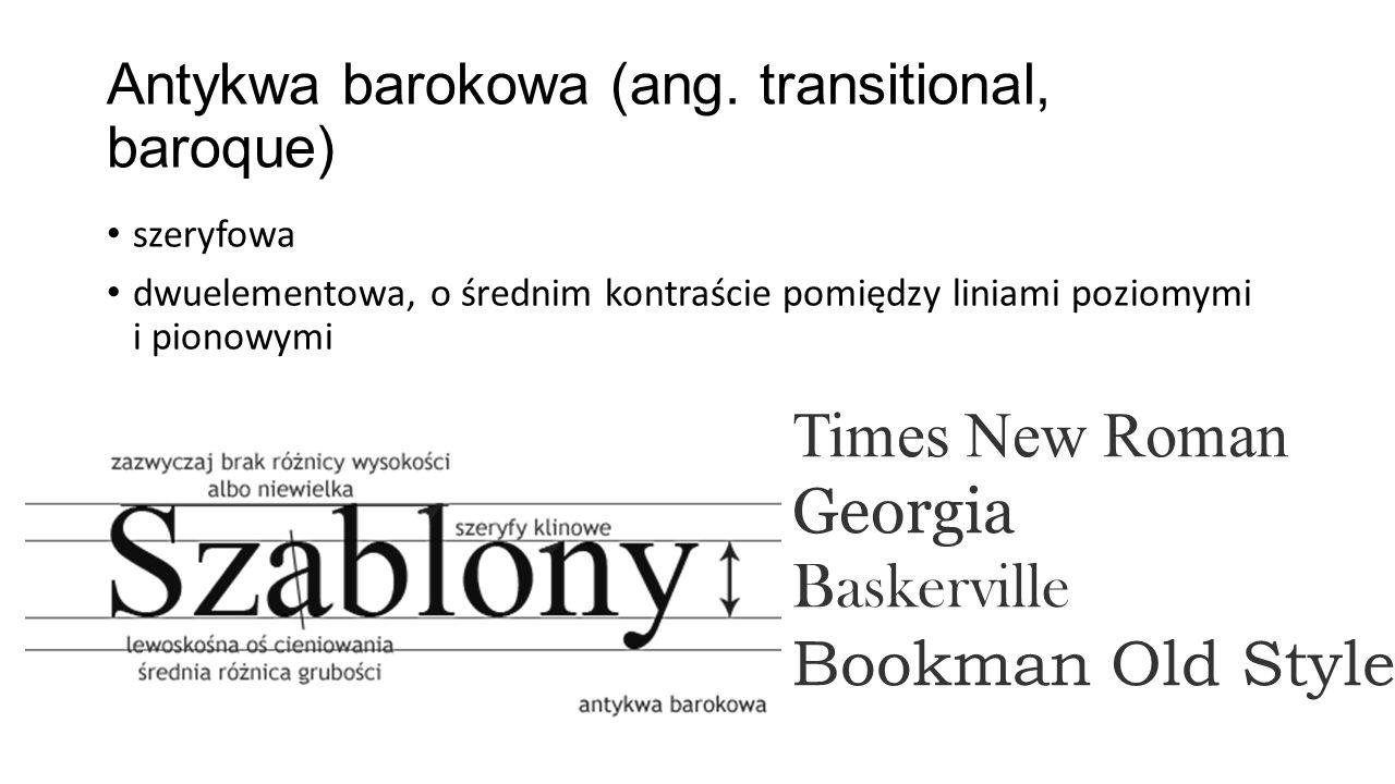 Antykwa barokowa (ang. transitional, baroque) szeryfowa dwuelementowa, o średnim kontraście pomiędzy liniami poziomymi i pionowymi Times New Roman Geo