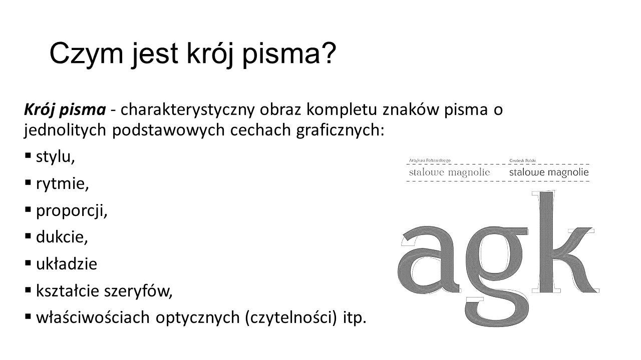 Czym jest krój pisma? Krój pisma - charakterystyczny obraz kompletu znaków pisma o jednolitych podstawowych cechach graficznych: stylu, rytmie, propor
