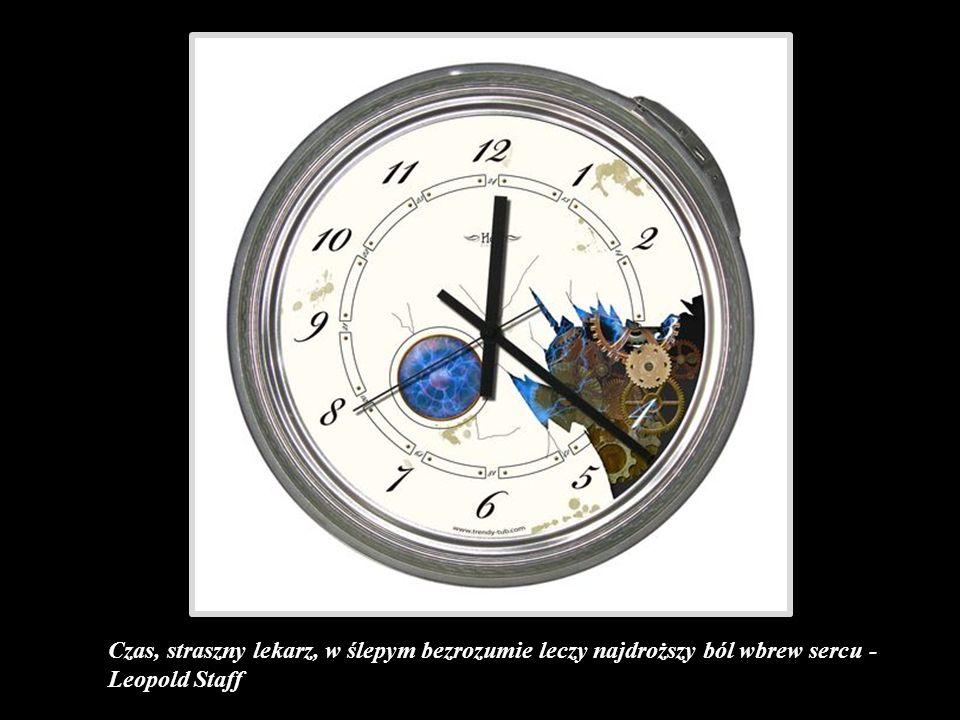 Czas - to taki pieniądz, który oszczędza się poprzez nieustanne wydawanie.- Władysław Grzeszczyk - Parada paradoksów
