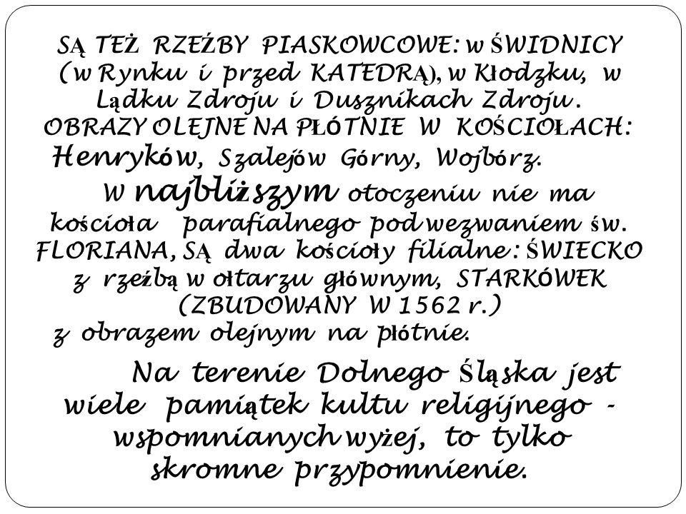 S Ą TE Ż RZE Ź BY PIASKOWCOWE: w Ś WIDNICY (w Rynku i przed KATEDR Ą), w K ł odzku, w L ą dku Zdroju i Dusznikach Zdroju.