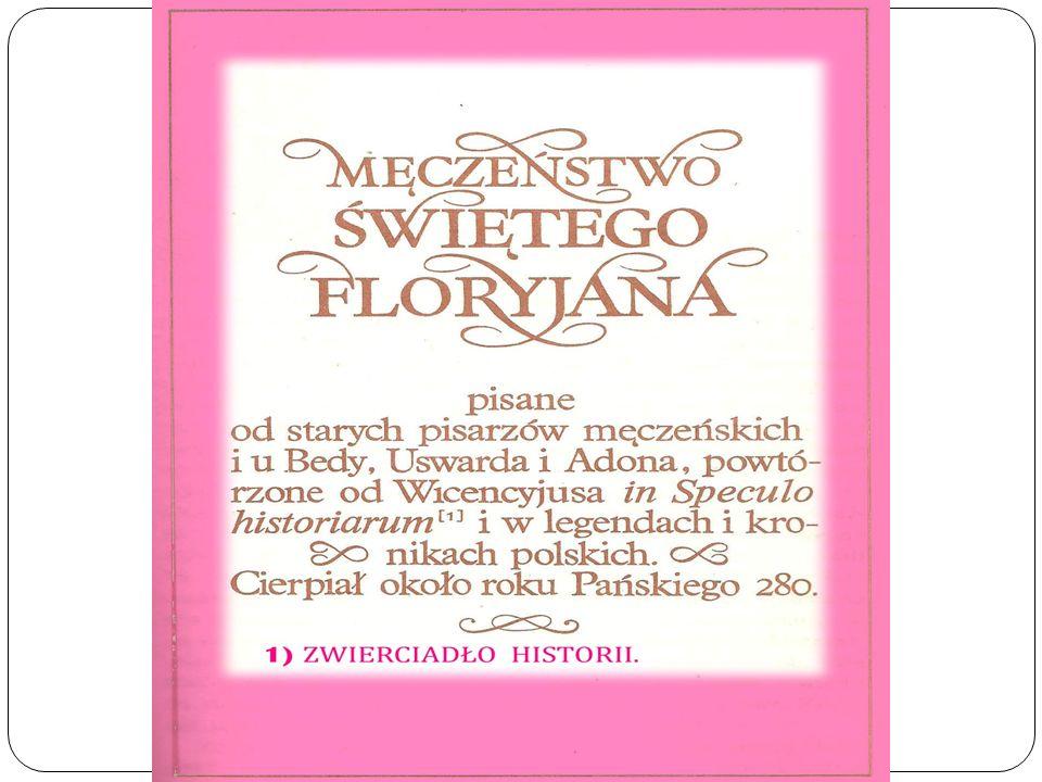 Autor ŻYWOTÓW ŚWIĘTYCH POLSKICH, Piotr Skarga ( 1536-1612) pisa ł : za panowania cesarz ó w Dyjoklecjana i Maksymijana, w onym czasie prześladowaniu w mieście LAUREAKU (LORCH w Austrii), starosta AKWILINUS pojmał czterdzieści żołnierz ó w chrześcijan, kt ó re długimi i wielkimi mękami i więzieniem do bałwochwalstwa przymuszał.
