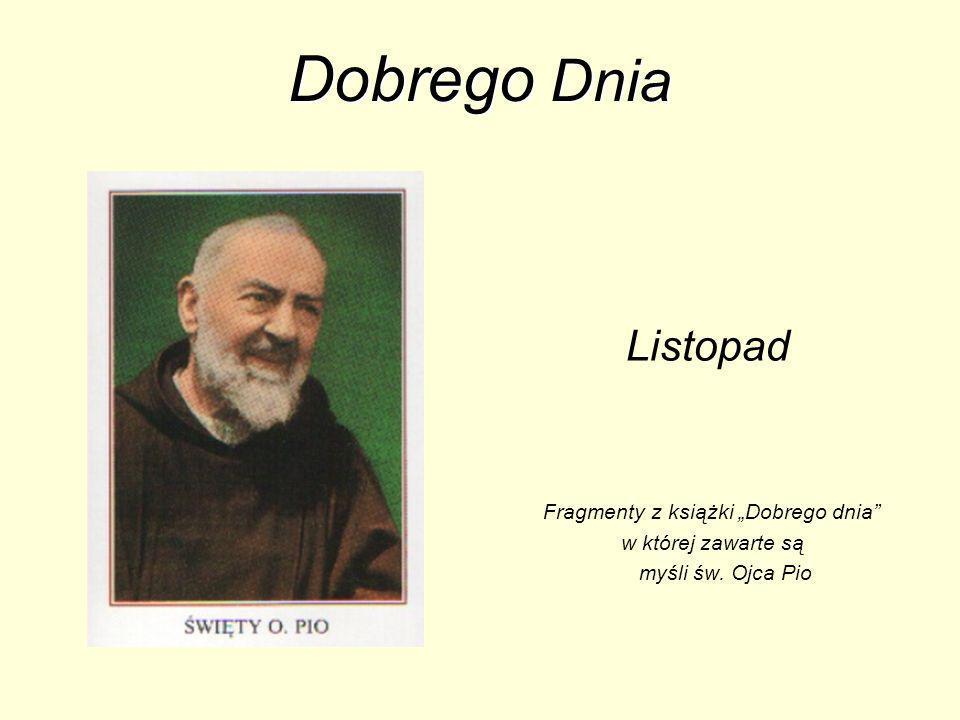 Dobrego Dnia Listopad Fragmenty z książki Dobrego dnia w której zawarte są myśli św. Ojca Pio