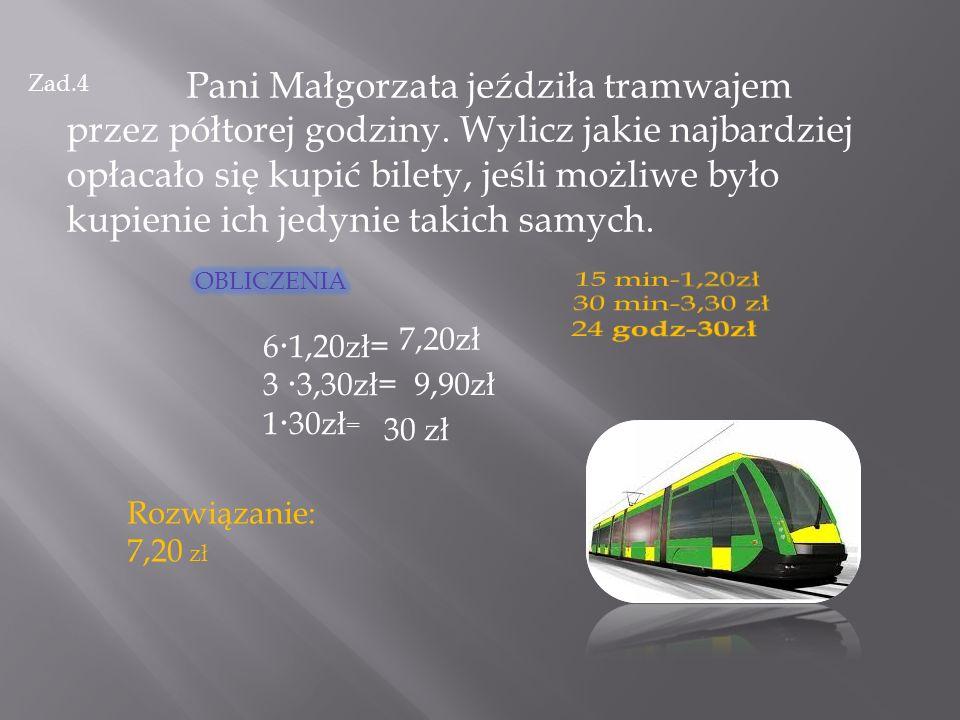Zad.4 Pani Małgorzata jeździła tramwajem przez półtorej godziny. Wylicz jakie najbardziej opłacało się kupić bilety, jeśli możliwe było kupienie ich j