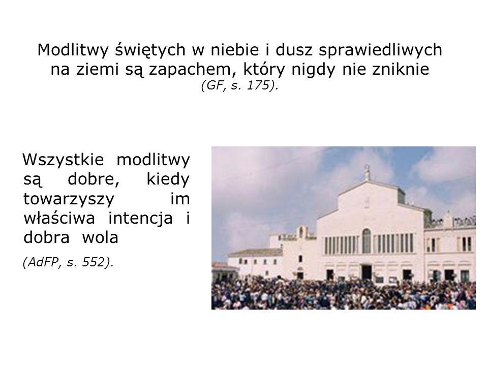 Modlitwy świętych w niebie i dusz sprawiedliwych na ziemi są zapachem, który nigdy nie zniknie (GF, s. 175). Wszystkie modlitwy są dobre, kiedy towarz