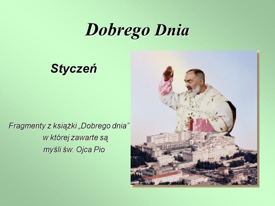 Dobrego Dnia Styczeń Fragmenty z książki Dobrego dnia w której zawarte są w której zawarte są myśli św. Ojca Pio myśli św. Ojca Pio