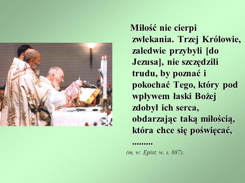 Miłość nie cierpi zwlekania. Trzej Królowie, zaledwie przybyli [do Jezusa], nie szczędzili trudu, by poznać i pokochać Tego, który pod wpływem łaski B