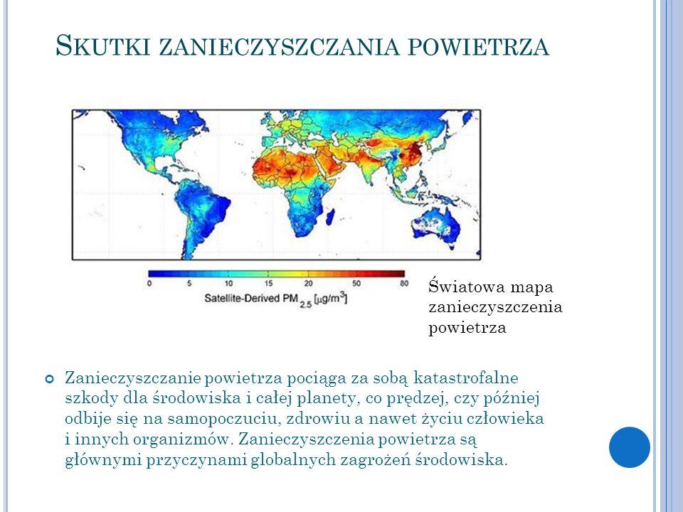 S KUTKI ZANIECZYSZCZANIA POWIETRZA Zanieczyszczanie powietrza pociąga za sobą katastrofalne szkody dla środowiska i całej planety, co prędzej, czy póź
