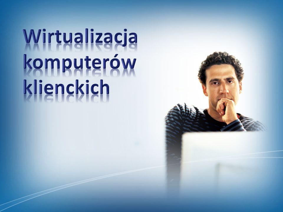 Wirtualne komputery klienckie są przechowywane i uruchamiane z serwera Alternatywne rozwiązania: Usługi zdalnego pulpitu (Remotem Desktop Services - RDS) Virtual Desktop Infrastructure (VDI)