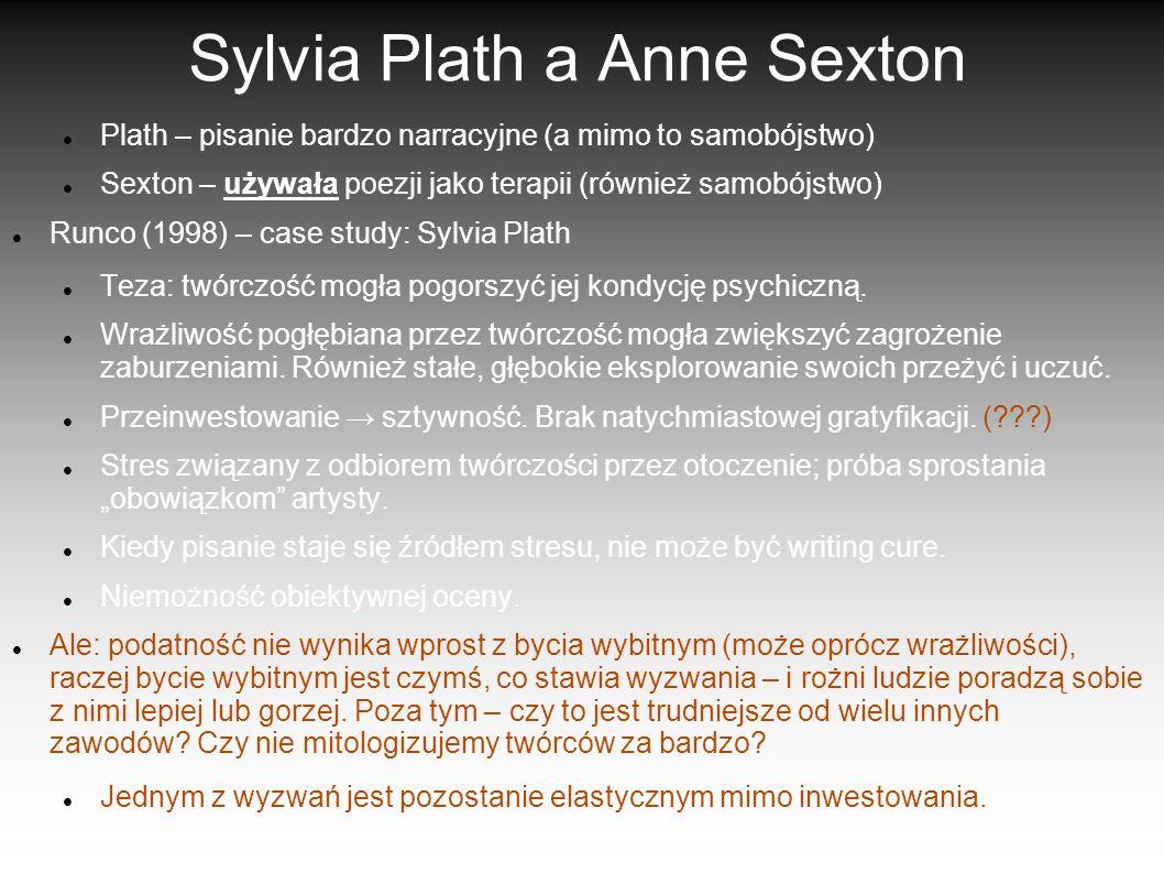 Sylvia Plath a Anne Sexton Plath – pisanie bardzo narracyjne (a mimo to samobójstwo) Sexton – używała poezji jako terapii (również samobójstwo) Runco